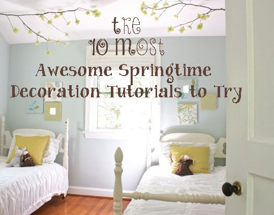 The 10 Most Awesome Springtime Decoration Tutorials to Try