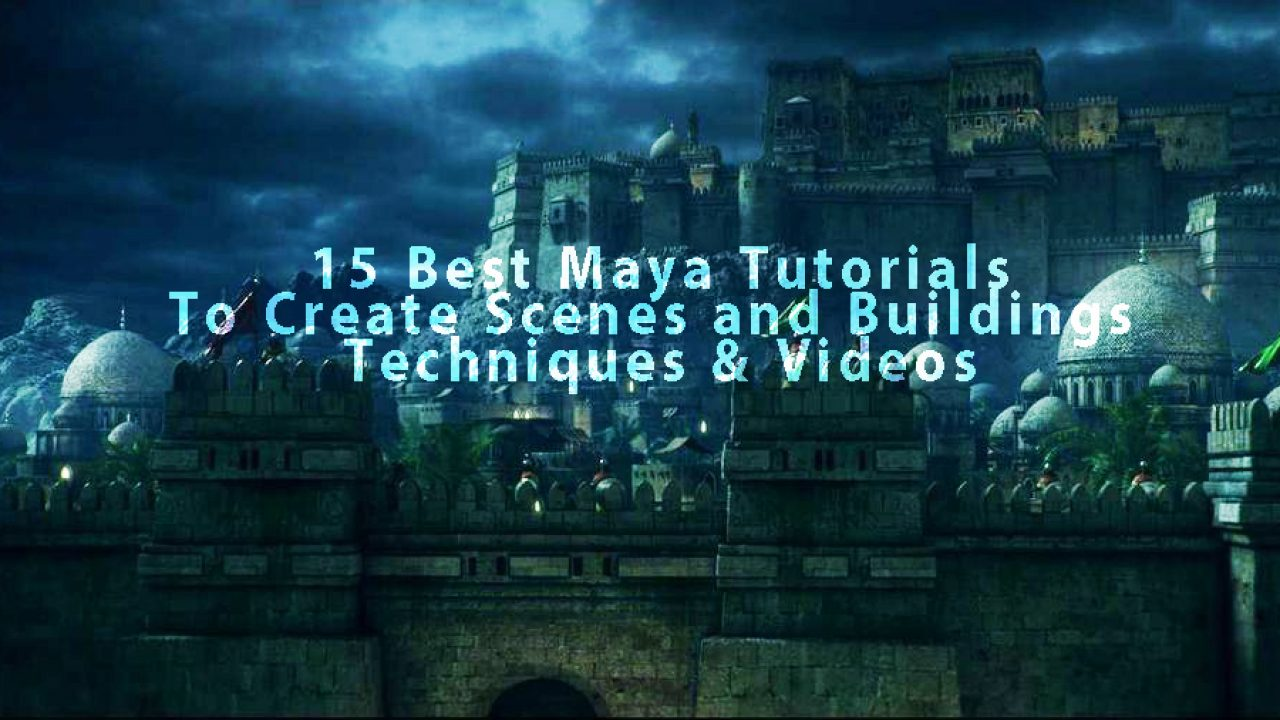 Collection of 15 Best Maya Tutorials To Create Scenes and